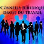 Conseils en droit du travail pour l'entreprise et ses salariés